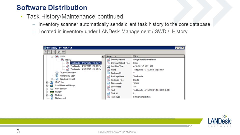 LANDesk Software Confidential Task History/Maintenance continued –Inventory scanner automatically sends client task history to the core database –Loca