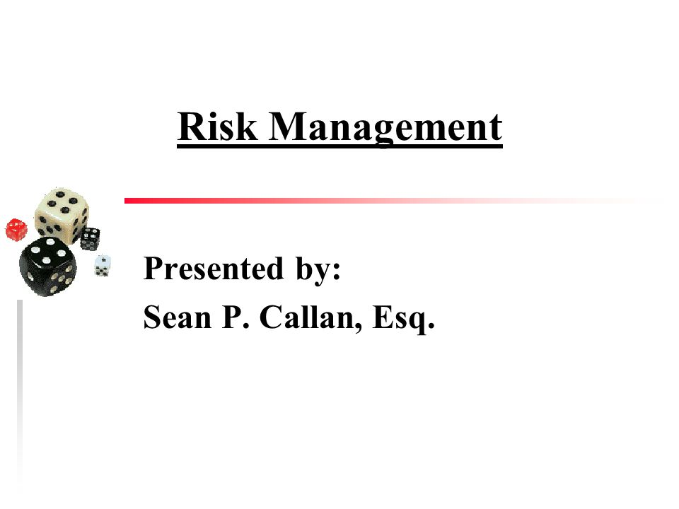 Risk Management Presented by: Sean P. Callan, Esq.