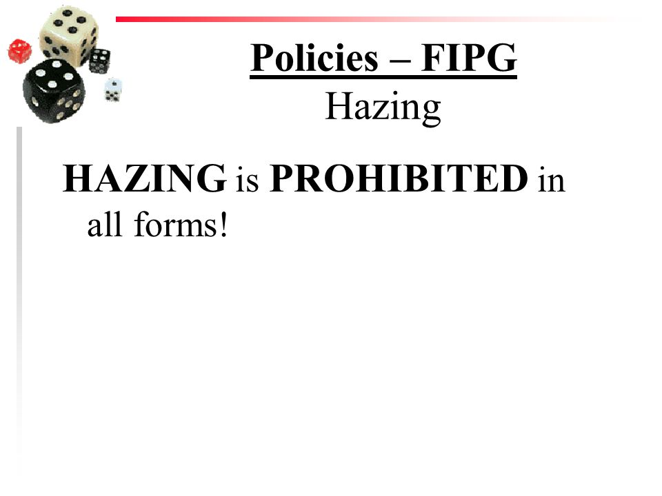 Policies – FIPG Hazing HAZING is PROHIBITED in all forms!