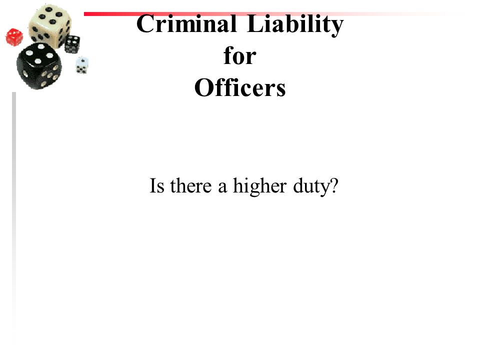 Criminal Liability for Officers Is there a higher duty?