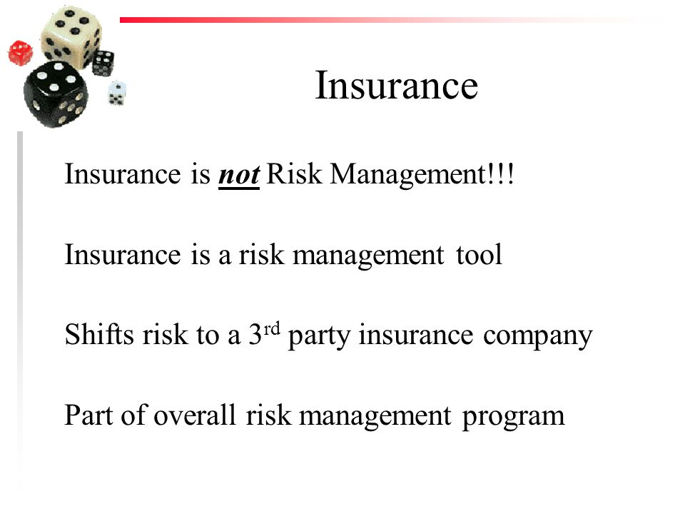 Insurance Insurance is not Risk Management!!.