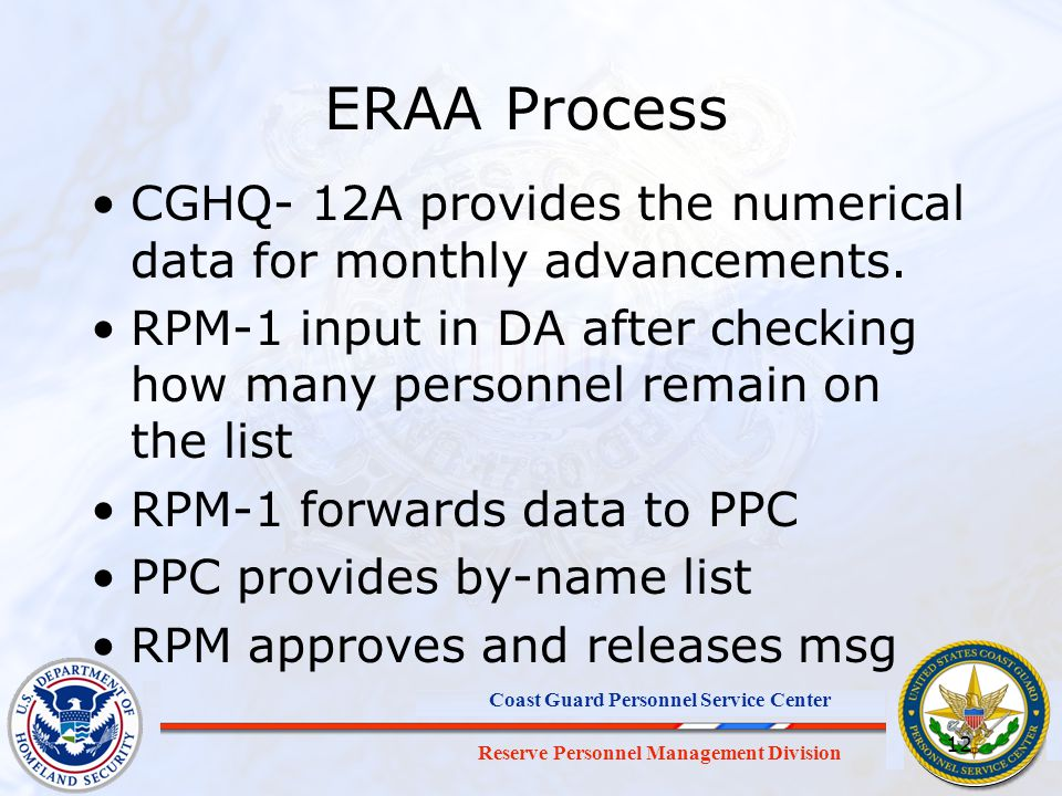 Reserve Personnel Management Division Coast Guard Personnel Service Center ERAA Process CGHQ- 12A provides the numerical data for monthly advancements.