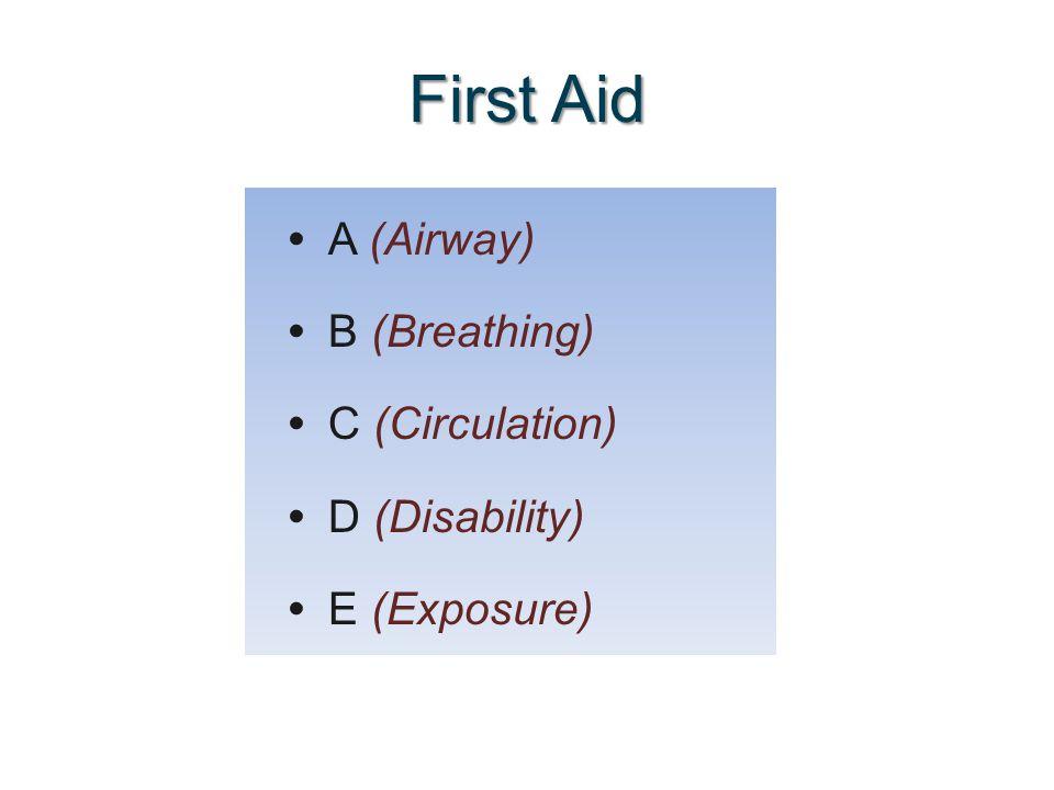 A (Airway) B (Breathing) C (Circulation) D (Disability) E (Exposure) First Aid