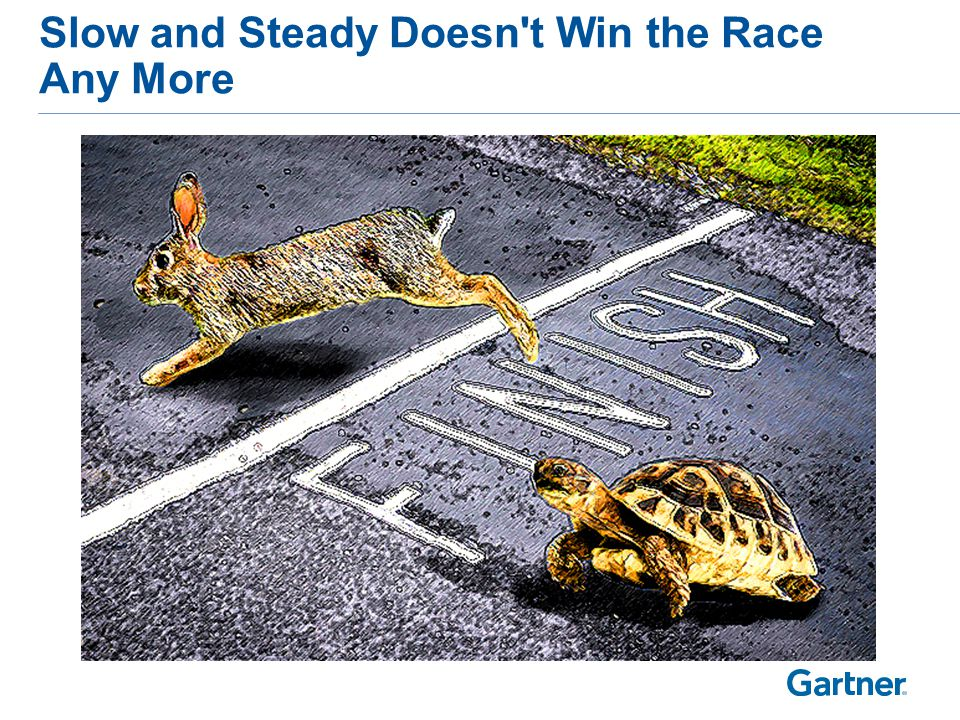 Slow and Steady Doesn't Win the Race Any More