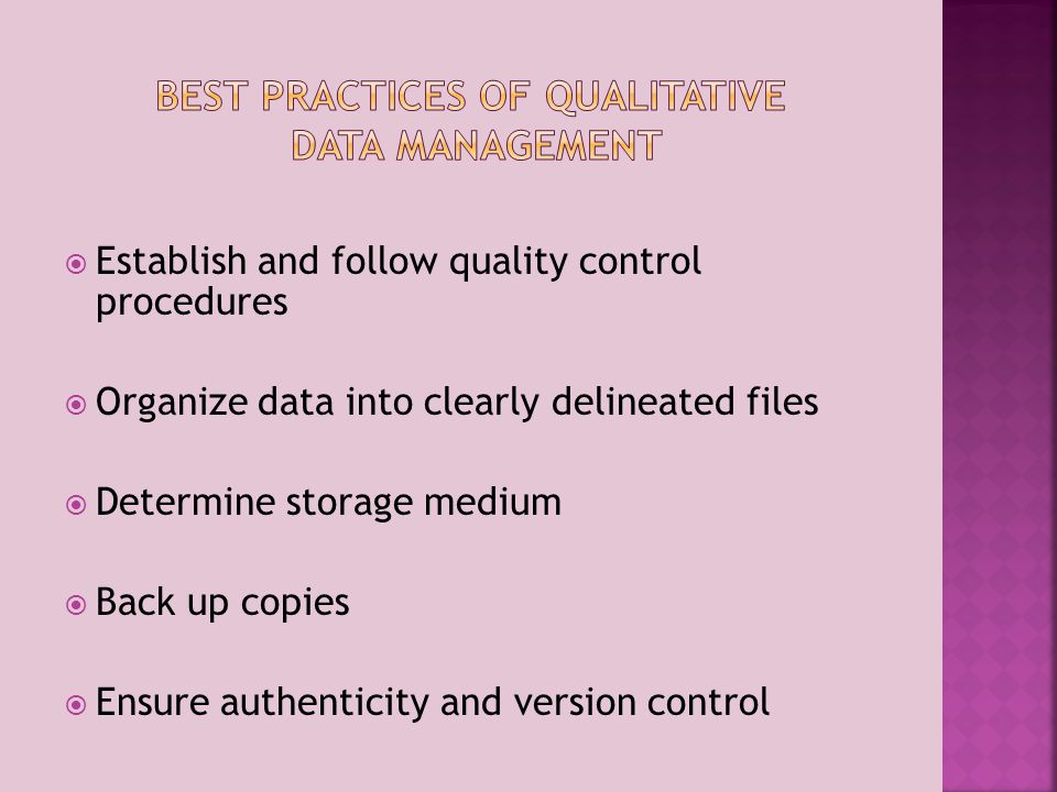 Establish and follow quality control procedures Organize data into clearly delineated files Determine storage medium Back up copies Ensure authenticity and version control