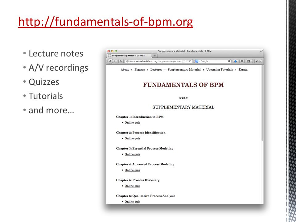 http://fundamentals-of-bpm.org Lecture notes A/V recordings Quizzes Tutorials and more…
