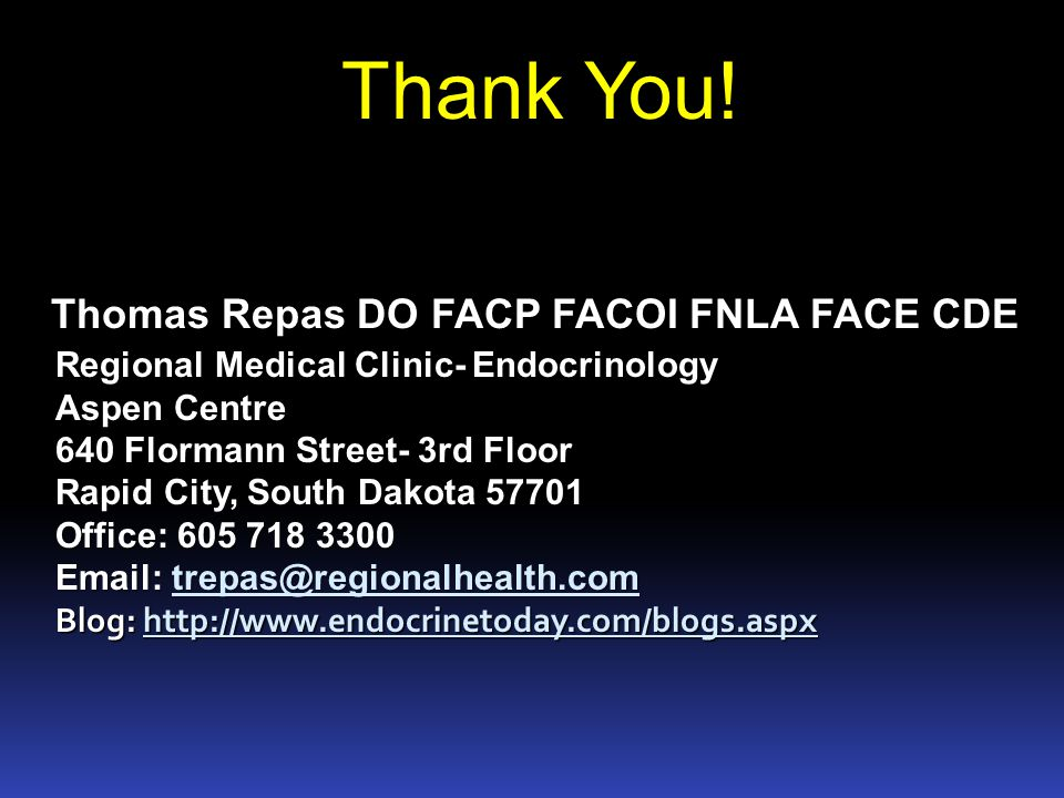 Thomas Repas DO FACP FACOI FNLA FACE CDE Thank You! Regional Medical Clinic- Endocrinology Aspen Centre 640 Flormann Street- 3rd Floor Rapid City, Sou