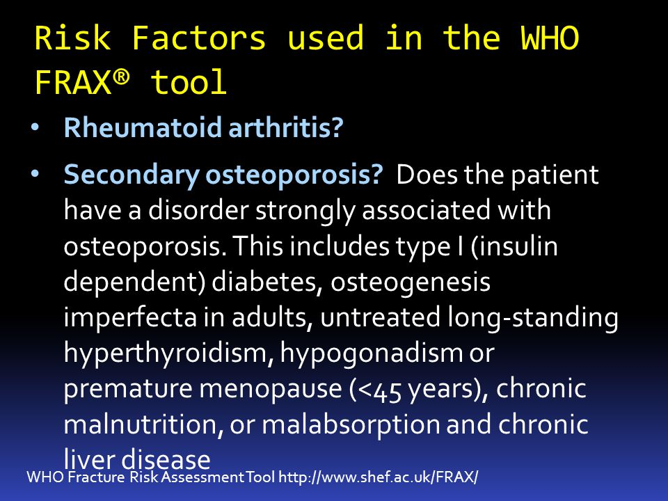 Risk Factors used in the WHO FRAX® tool WHO Fracture Risk Assessment Tool http://www.shef.ac.uk/FRAX/ Rheumatoid arthritis.