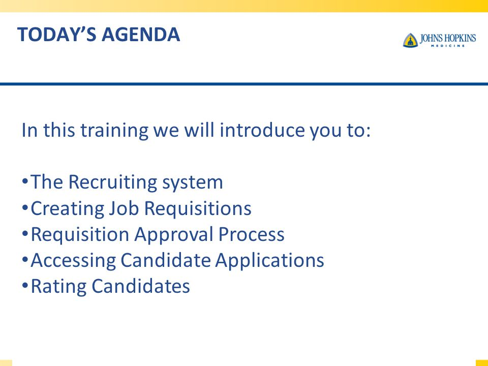 RECRUITING BASICS - GETTING STARTED Access through My Johns Hopkins system –Manage recruiting activities –Receive email notifications SuccessFactors recruiting management is the applicant tracking program used to initiate requisitions and to view all applicant information, as well as record interview results.