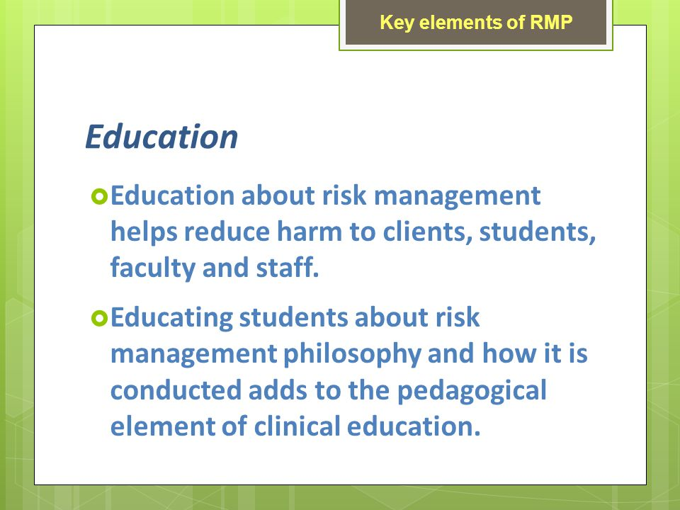 Education Education about risk management helps reduce harm to clients, students, faculty and staff.