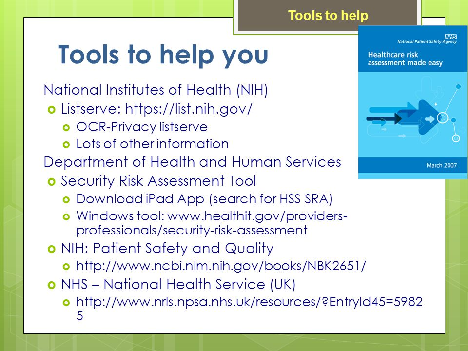 Tools to help you National Institutes of Health (NIH) Listserve: https://list.nih.gov/ OCR-Privacy listserve Lots of other information Department of Health and Human Services Security Risk Assessment Tool Download iPad App (search for HSS SRA) Windows tool: www.healthit.gov/providers- professionals/security-risk-assessment NIH: Patient Safety and Quality http://www.ncbi.nlm.nih.gov/books/NBK2651/ NHS – National Health Service (UK) http://www.nrls.npsa.nhs.uk/resources/ EntryId45=5982 5 Tools to help