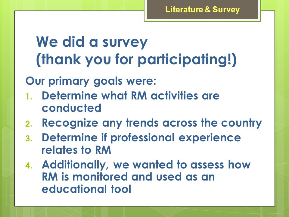 We did a survey (thank you for participating!) Our primary goals were: 1.