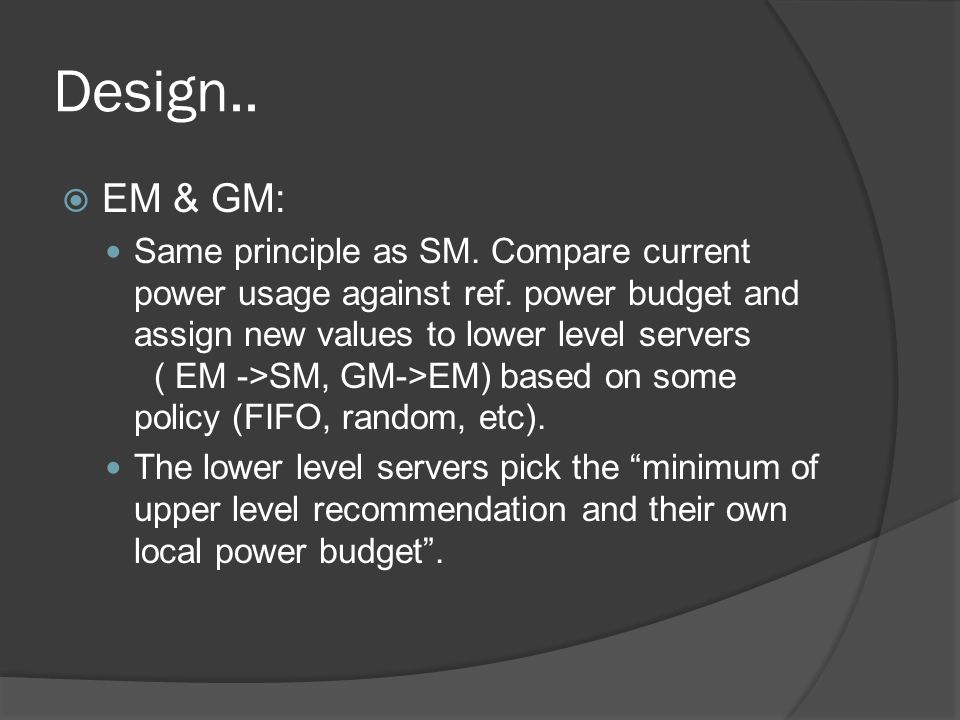 Design.. EM & GM: Same principle as SM. Compare current power usage against ref.