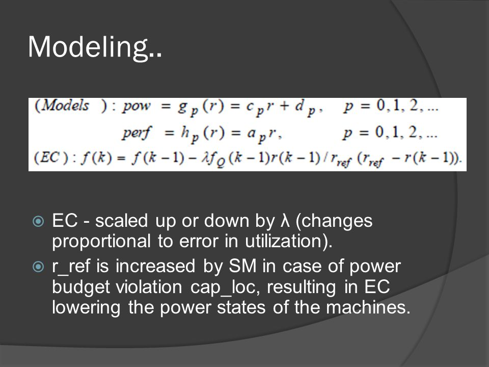 Modeling.. EC - scaled up or down by λ (changes proportional to error in utilization).