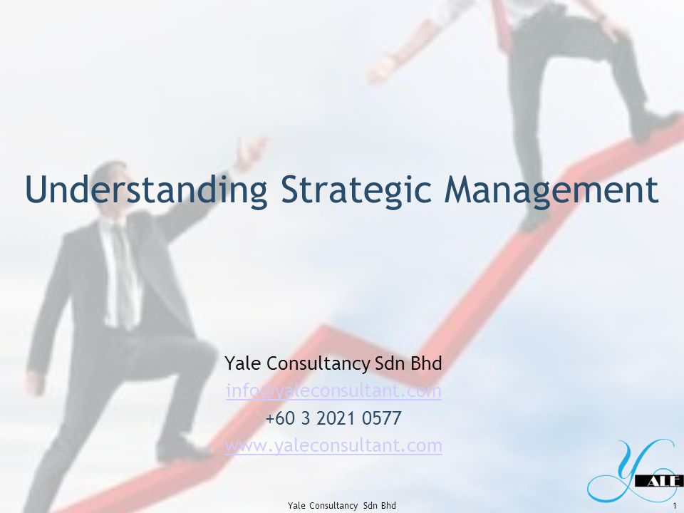 Understanding Strategic Management Yale Consultancy Sdn Bhd info@yaleconsultant.com +60 3 2021 0577 www.yaleconsultant.com 1Yale Consultancy Sdn Bhd