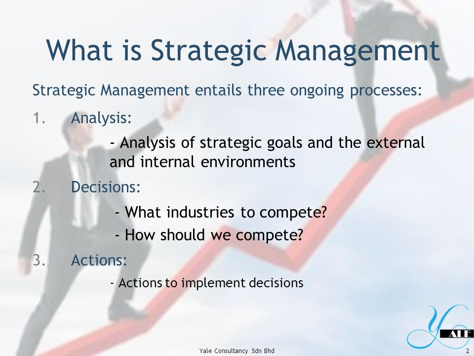 Strategic Management Strategic management consists of the analyses, decisions, and actions an organization undertakes in order to create and sustain competitive advantages.