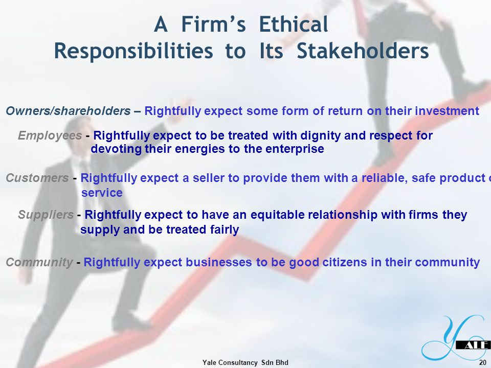 A Firms Ethical Responsibilities to Its Stakeholders Customers - Rightfully expect a seller to provide them with a reliable, safe product or service E
