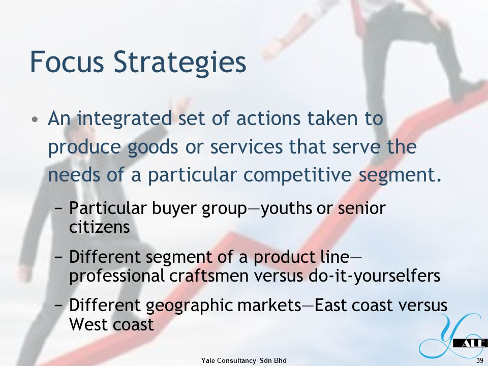 Focus Strategies An integrated set of actions taken to produce goods or services that serve the needs of a particular competitive segment. Particular