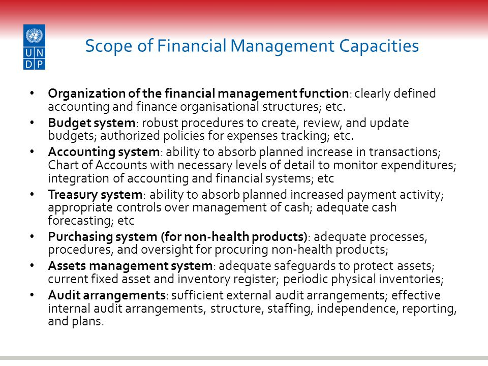 Scope of Financial Management Capacities Organization of the financial management function: clearly defined accounting and finance organisational structures; etc.