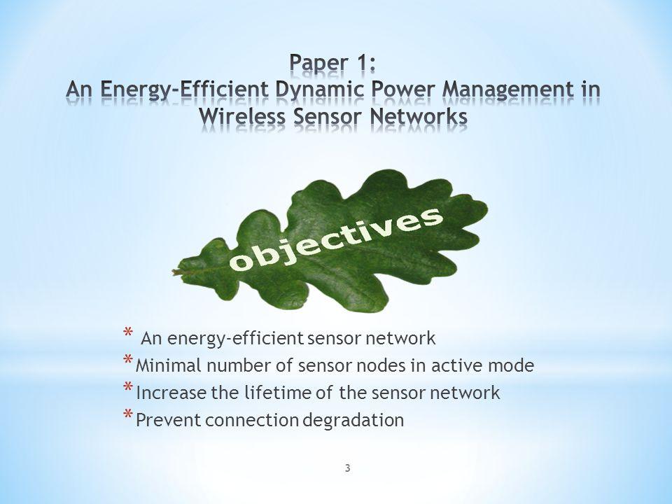* An energy-efficient sensor network * Minimal number of sensor nodes in active mode * Increase the lifetime of the sensor network * Prevent connection degradation 3