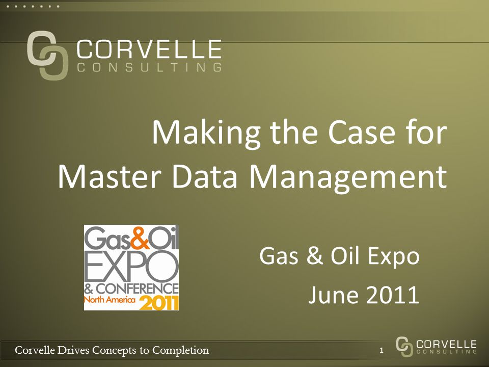 Corvelle Drives Concepts to Completion MDM Technical Benefits 12 Oil & gas producer requirement MDM contribution Reduce the cost of business processes Data duplication Data quality Improve information management efficiency Share and analyze info Data integration Redundant data management activities