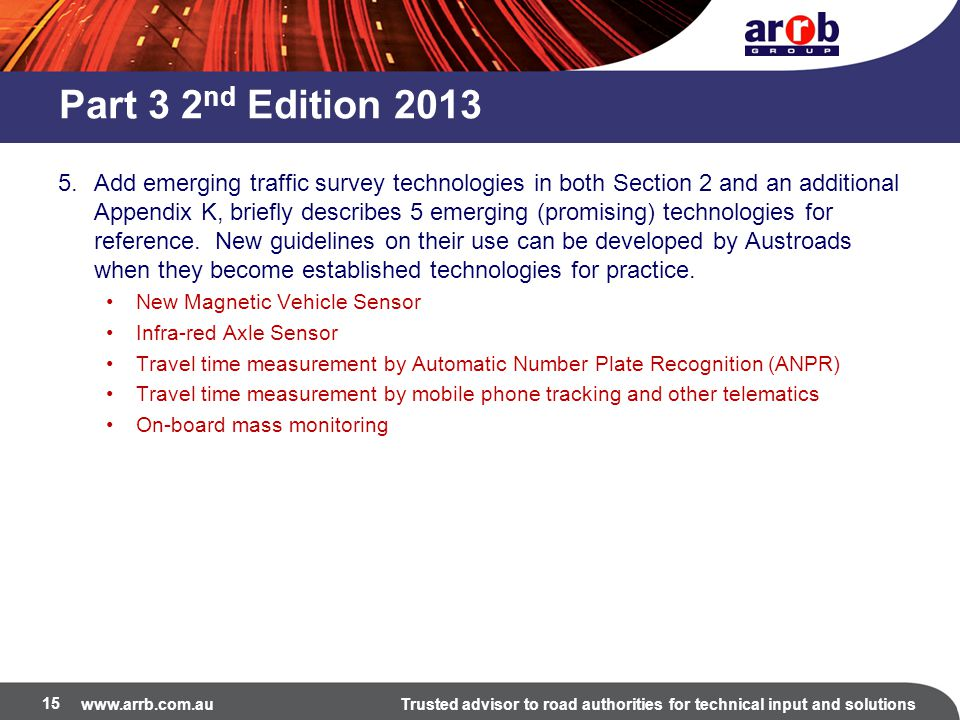 www.arrb.com.auTrusted advisor to road authorities for technical input and solutions Part 3 2 nd Edition 2013 5.Add emerging traffic survey technologi