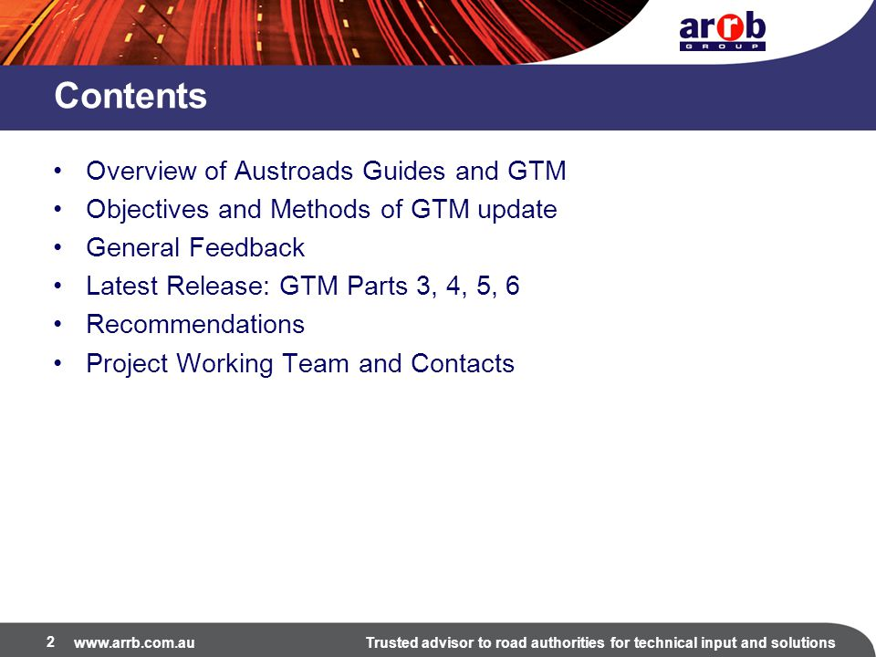 www.arrb.com.auTrusted advisor to road authorities for technical input and solutions Contents Overview of Austroads Guides and GTM Objectives and Meth