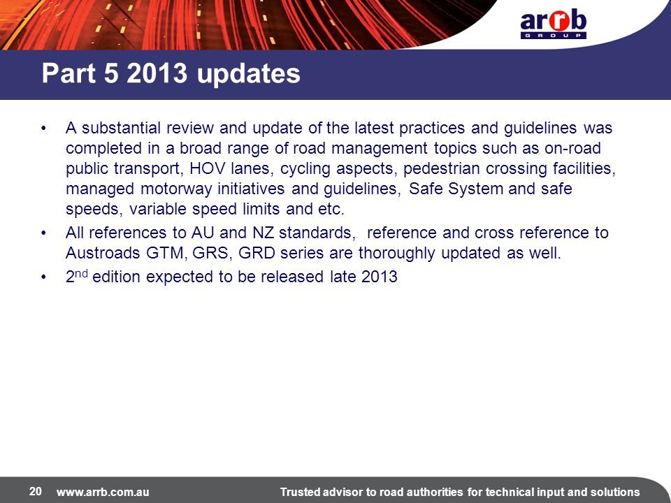 www.arrb.com.auTrusted advisor to road authorities for technical input and solutions Part 5 2013 updates A substantial review and update of the latest
