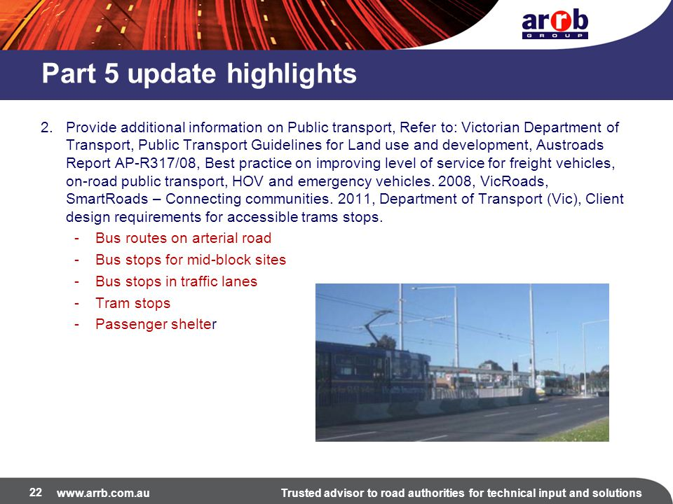 www.arrb.com.auTrusted advisor to road authorities for technical input and solutions Part 5 update highlights 2.Provide additional information on Publ