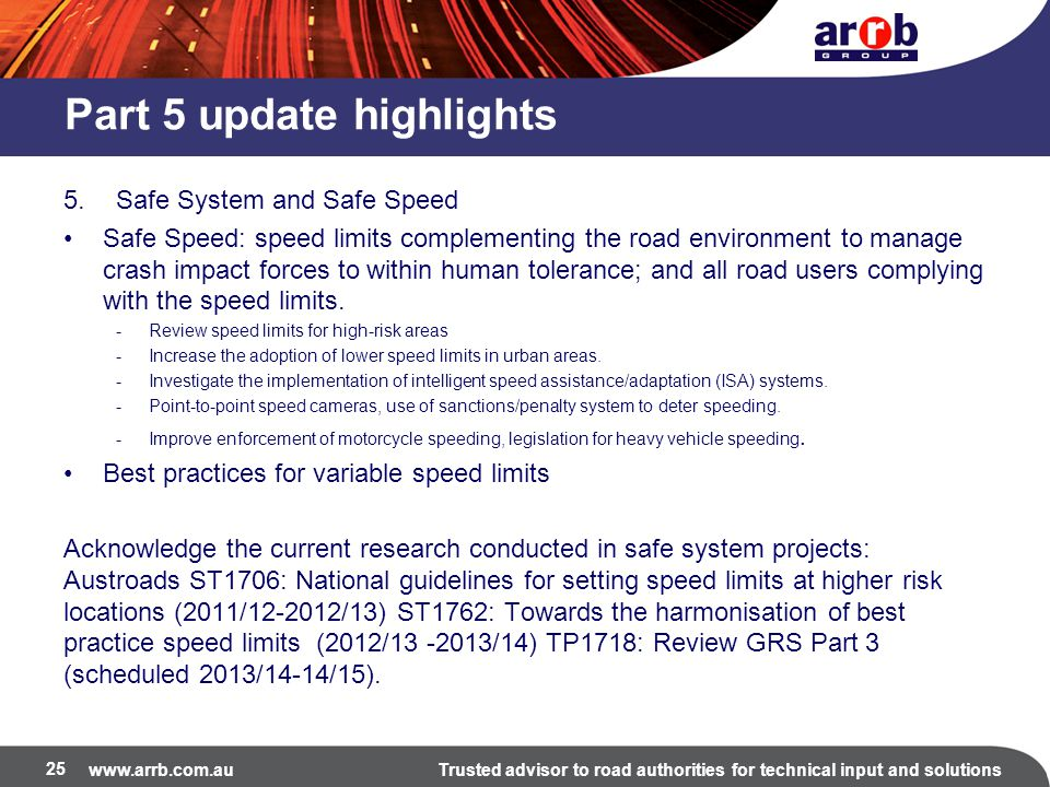 www.arrb.com.auTrusted advisor to road authorities for technical input and solutions Part 5 update highlights 5.Safe System and Safe Speed Safe Speed:
