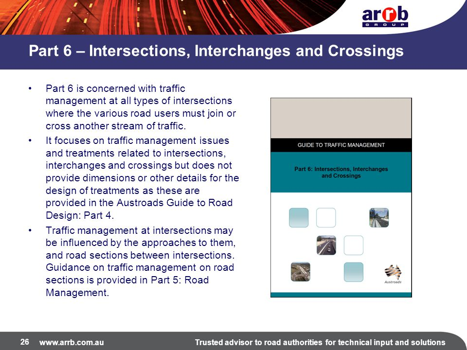 www.arrb.com.auTrusted advisor to road authorities for technical input and solutions Part 6 – Intersections, Interchanges and Crossings Part 6 is conc