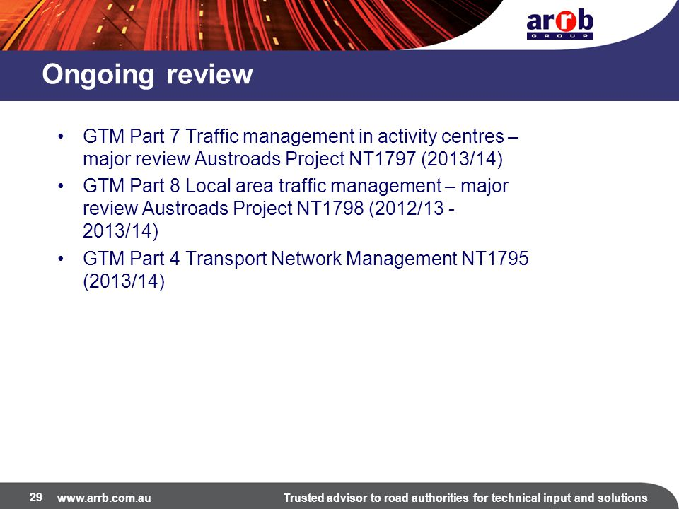 www.arrb.com.auTrusted advisor to road authorities for technical input and solutions Ongoing review GTM Part 7 Traffic management in activity centres