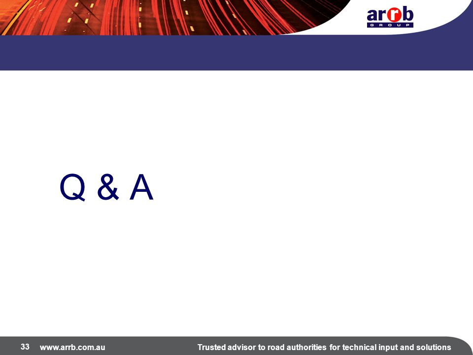 www.arrb.com.auTrusted advisor to road authorities for technical input and solutions Q & A 33