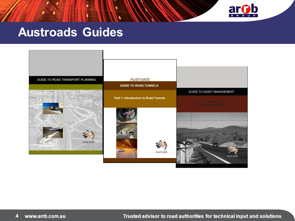 www.arrb.com.auTrusted advisor to road authorities for technical input and solutions Austroads Guides 4