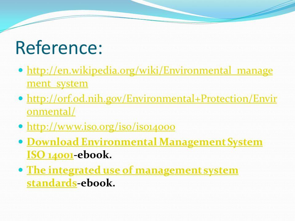 Reference: http://en.wikipedia.org/wiki/Environmental_manage ment_system http://en.wikipedia.org/wiki/Environmental_manage ment_system http://orf.od.n