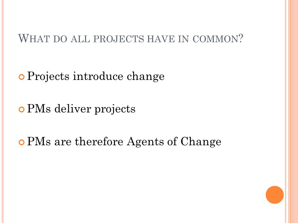 W HAT DO ALL PROJECTS HAVE IN COMMON .