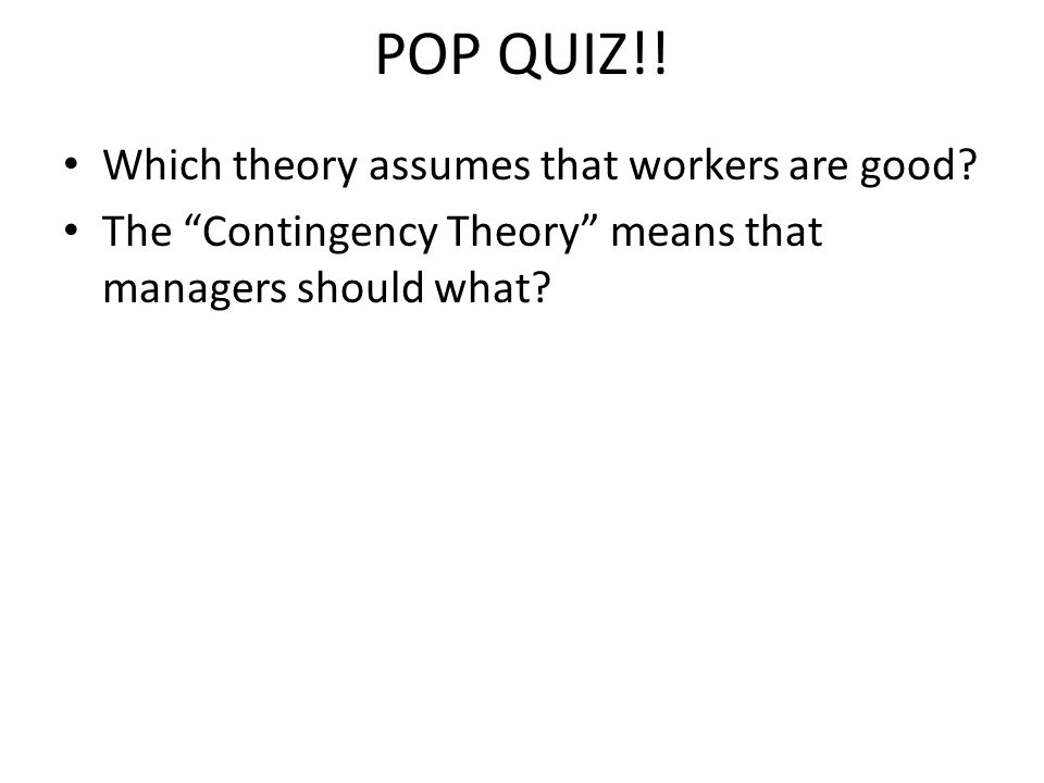 POP QUIZ!.Which theory assumes that workers are good.