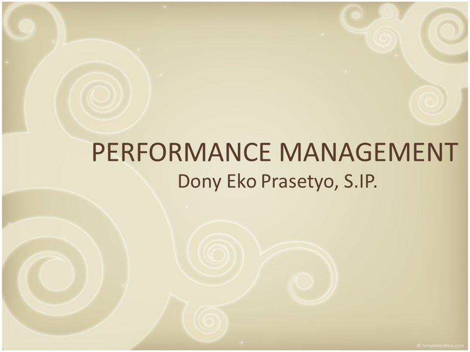 PERFORMANCE MANAGEMENT Dony Eko Prasetyo, S.IP.
