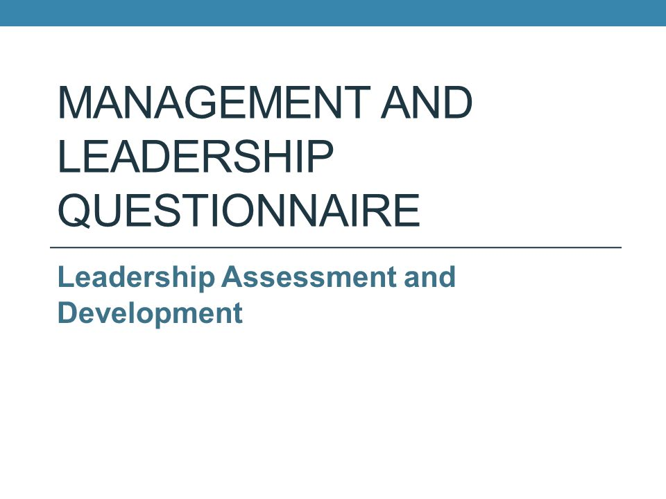 MANAGEMENT AND LEADERSHIP QUESTIONNAIRE Leadership Assessment and Development