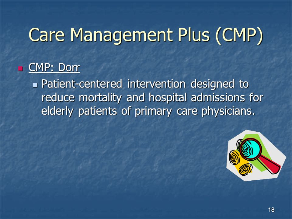 18 Care Management Plus (CMP) CMP: Dorr CMP: Dorr Patient-centered intervention designed to reduce mortality and hospital admissions for elderly patients of primary care physicians.