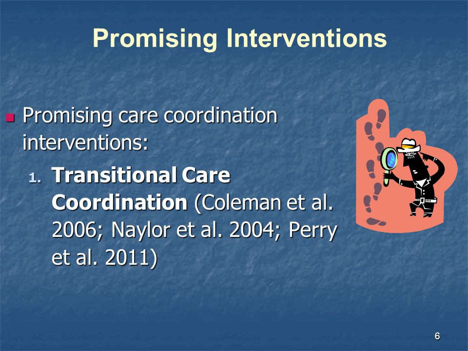 6 Promising care coordination interventions: Promising care coordination interventions: 1.