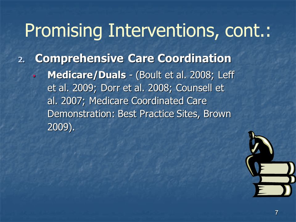 7 Promising Interventions, cont.: 2. Comprehensive Care Coordination Medicare/Duals - (Boult et al.