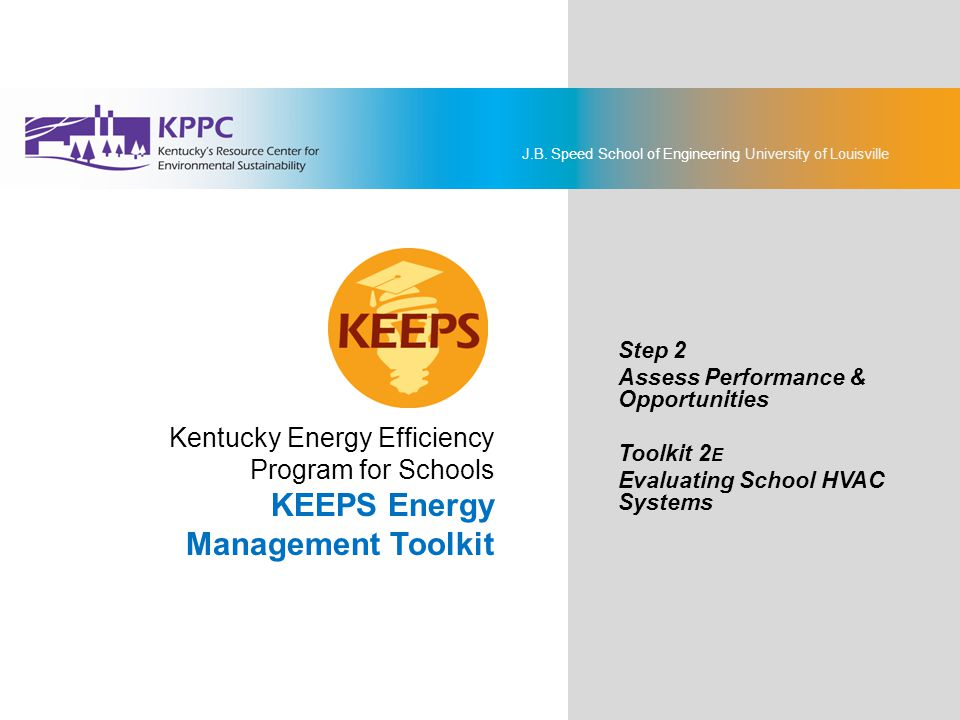 KPPC Kentuckys Resource Center for Environmental Sustainability 42 EMO 2: O&M Program Enhancements Review the information recorded on the KEEPS On-site Energy Assessment Form for HVAC Systems - O&M.