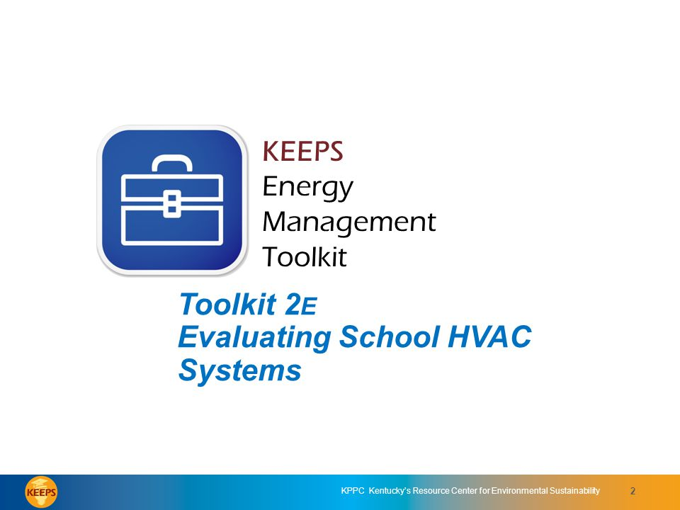 KPPC Kentuckys Resource Center for Environmental Sustainability 7-Step Energy Management Process 1.Make the Commitment 2.Assess Performance and Opportunities 3.Set Performance Goals 4.Create an Action Plan 5.Implement the Action Plan 6.Evaluate Progress 7.Recognize Achievements 3