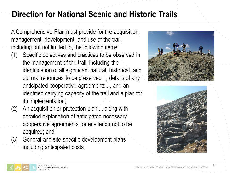 A Comprehensive Plan must provide for the acquisition, management, development, and use of the trail, including but not limited to, the following items: (1)Specific objectives and practices to be observed in the management of the trail, including the identification of all significant natural, historical, and cultural resources to be preserved..., details of any anticipated cooperative agreements..., and an identified carrying capacity of the trail and a plan for its implementation; (2)An acquisition or protection plan..., along with detailed explanation of anticipated necessary cooperative agreements for any lands not to be acquired; and (3)General and site-specific development plans including anticipated costs.
