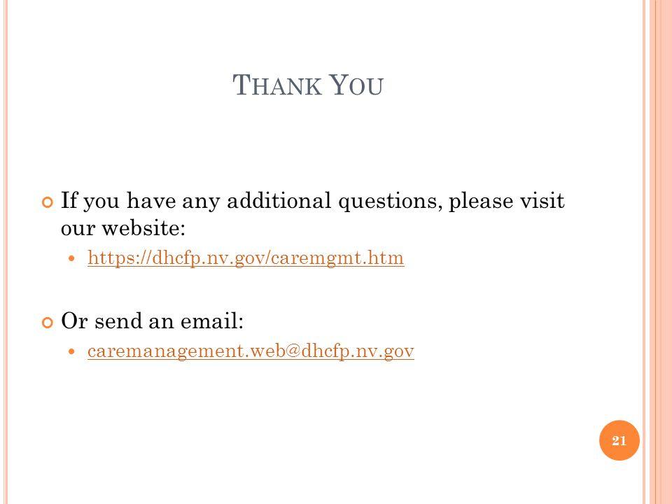 T HANK Y OU If you have any additional questions, please visit our website: https://dhcfp.nv.gov/caremgmt.htm Or send an email: caremanagement.web@dhcfp.nv.gov 21