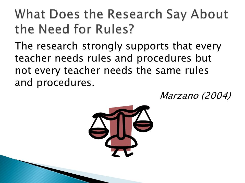 The research strongly supports that every teacher needs rules and procedures but not every teacher needs the same rules and procedures.