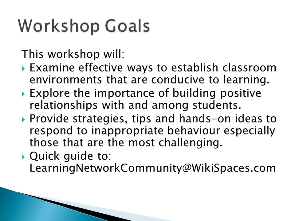This workshop will: Examine effective ways to establish classroom environments that are conducive to learning.