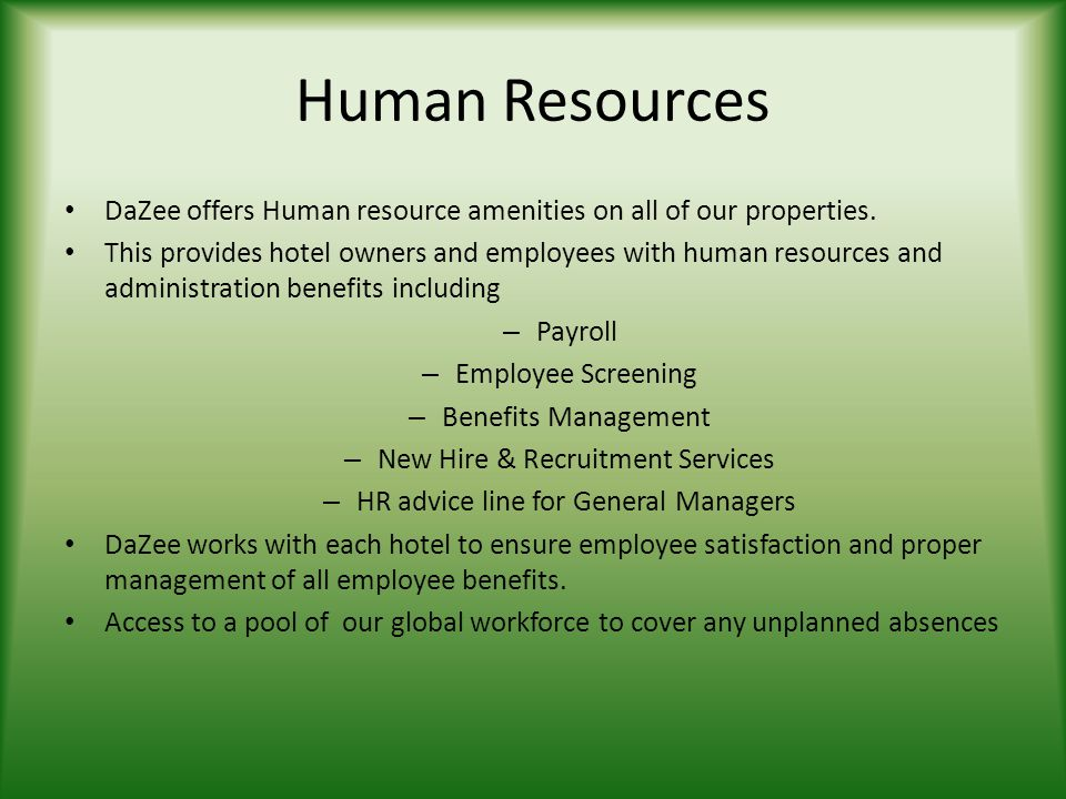 Human Resources DaZee offers Human resource amenities on all of our properties. This provides hotel owners and employees with human resources and admi