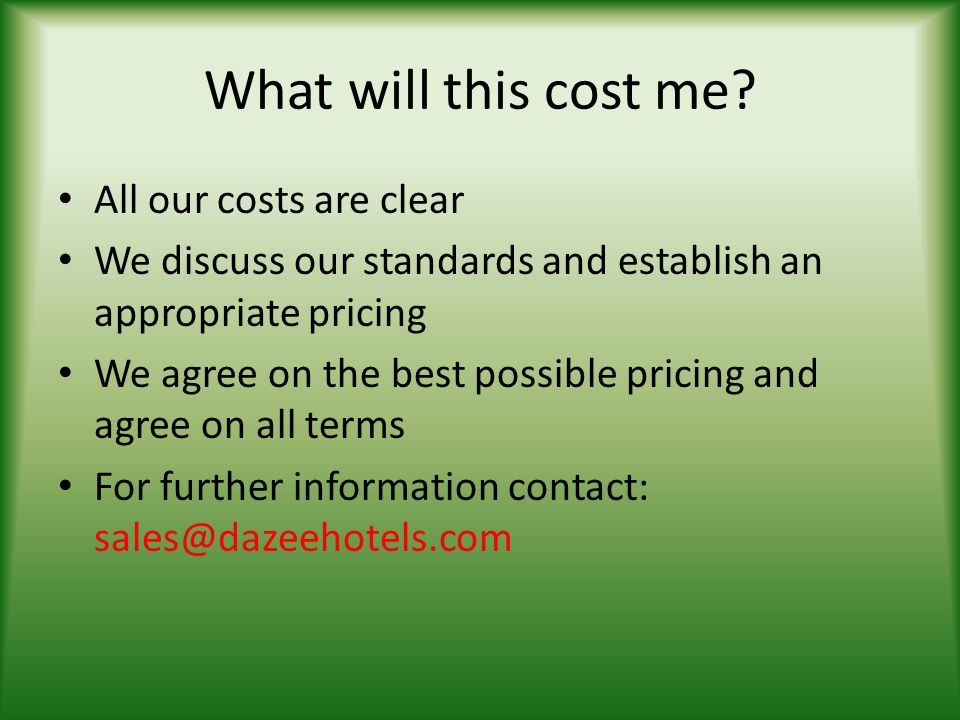 What will this cost me? All our costs are clear We discuss our standards and establish an appropriate pricing We agree on the best possible pricing an